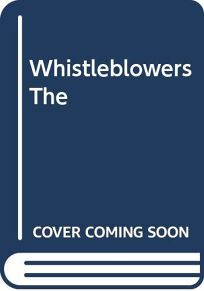 The Whistleblowers: Exposing Corruption in Government and Industry