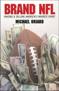 Brand NFL: Making and Selling Americas Favorite Sport