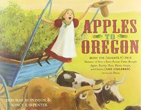 APPLES TO OREGON: Being the Slightly True Narrative of How a Brave Pioneer Father Brought Apples