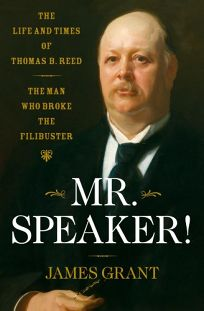 Mr. Speaker!: The Life and Times of Thomas B. Reed