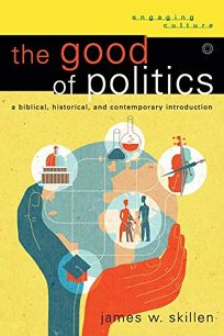 The Good of Politics: A Biblical