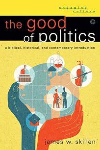 The Good of Politics: A Biblical