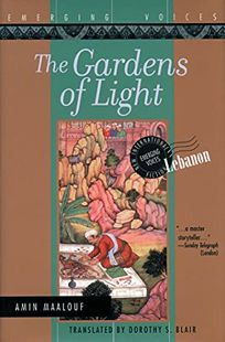 Fiction Book Review: The Gardens Of Light By Amin Maalouf, Author, Dorothy  S. Blair, Translator Interlink Publishing Group $25 (256p) ISBN  978 1 56656 247 8