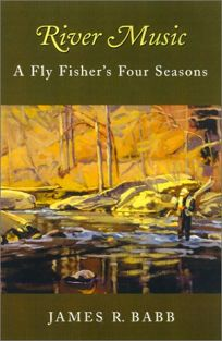 RIVER MUSIC: A Fly Fishers Four Seasons