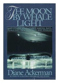 The Moon by Whale Light: And Other Adventures Among Bats, Penguins, Crocodilians, and Whales, Ackerman, Diane