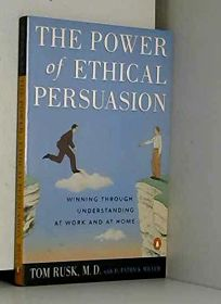 The Power of Ethical Persuasion: 2from Conflict to Partnership at Work and in Private Life