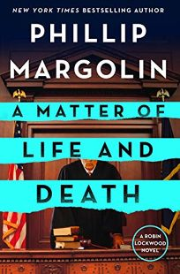 Mystery/Thriller Book Review: A Matter of Life and Death: A Robin Lockwood Mystery by Phillip Margolin. Minotaur, $27.99 (320p) ISBN 978-1-250-25842-7