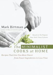 The Minimalist Cooks at Home: Recipes That Give You More Flavor from Fewer Ingredients in Less Time
