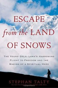 Escape from the Land of Snows: The Young Dalai Lamas Harrowing Flight to Freedom and the Making of a Spiritual Hero
