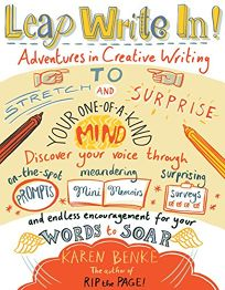 Leap Write In! Adventures in Creative Writing to Stretch and Surprise Your One-of-a-Kind Mind
