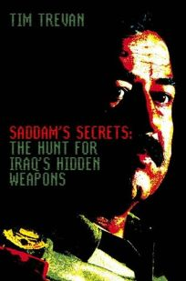 Saddams Secrets: The Hunt for Iraqs Hidden Weapons