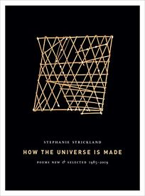 How the Universe Is Made: Poems New & Selected 1985–2019