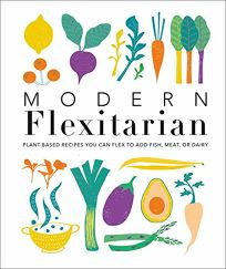 Modern Flexitarian: Plant-inspired Recipes You Can Flex to Add Fish