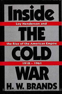 Inside the Cold War: Loy Henderson and the Rise of the American Empire