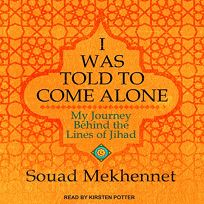 I Was Told to Come Alone: My Journey Beyond the Lines of Jihad