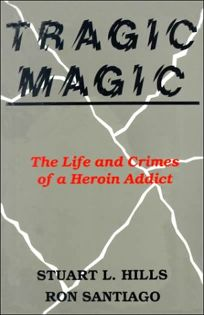 Tragic Magic: The Life and Crimes of a Heroin Addict