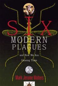 MODERN PLAGUES: And How We Are Causing Them
