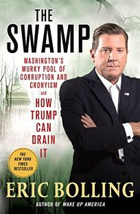 The Swamp: Washingtons Murky Pool of Corruption and Cronyism and How Trump Can Drain It