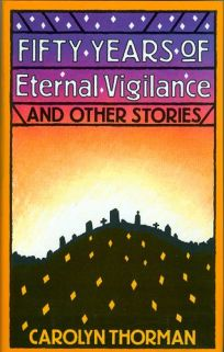 Fifty Years of Eternal Vigilance and Other Stories: And Other Stories