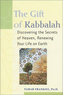 THE GIFT OF KABBALAH: Discovering the Secrets of Heaven