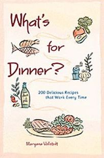 Whats for Dinner?: 200 Delicious Recipes That Work Every Time