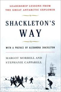 Shackletons Way: Leadership Lessons from the Great Antarctic Explorer