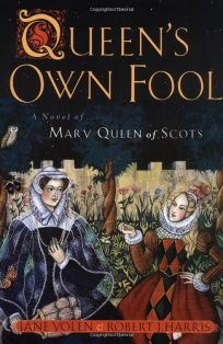 Queens Own Fool: A Novel of Mary Queen of Scots