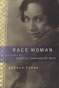 Race Woman: The Lives of Shirley Graham Du Bois