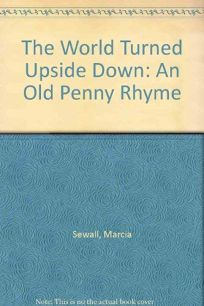 The World Turned Upside Down: An Old Penny Rhyme