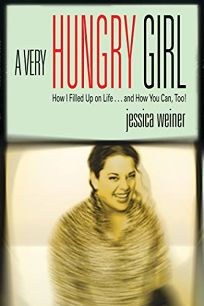 A VERY HUNGRY GIRL: How I Filled Up on Life... and How You Can