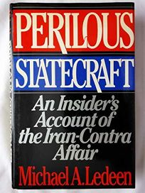 Perilous Statecraft: An Insiders Account of the Iran-Contra Affair