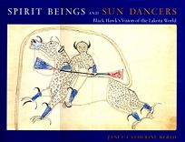 Spirit Beings and Sun Dancers: Black Hawks Vision of the Lakota World