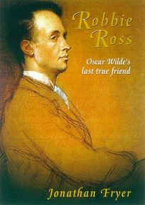 Robbie Ross: Oscar Wildes Last True Friend