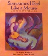 Sometimes I Feel Like a Mouse: A Book about Feelings