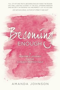 Becoming Enough: A Heroine's Journey to the Already Perfect Self