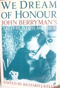We Dream of Honour: John Berrymans Letters to His Mother