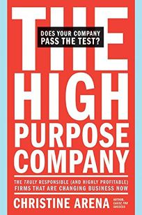 The High-Purpose Company: The Truly Responsible and Highly Profitable Firms That Are Changing Business Now