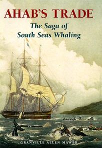 Ahabs Trade: The Saga of South Seas Whaling