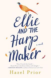 Fiction Book Review: Ellie and the Harpmaker by Hazel Prior. Berkley, $26 (336p) ISBN 978-1-984803-78-8