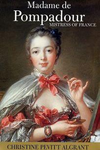 MADAME DE POMPADOUR: Mistress to France