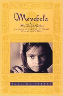 MEYEBELA: My Bengali Girlhood: A Memoir of Growing Up Female in a Muslim World