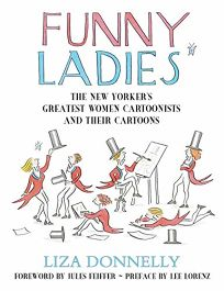 Funny Ladies: The New Yorkers Greatest Women Cartoonists and Their Cartoons