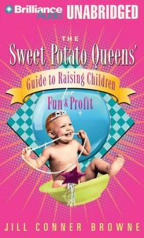 The Sweet Potato Queens Guide to Raising Children for Fun and Profit