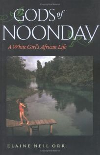 Gods of Noonday: A White Girls African Life