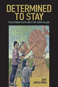 Determined to Stay: Palestinian Youth Fight for their Village