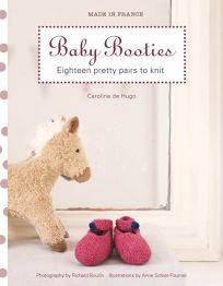 Baby Booties: Eighteen Pretty Pairs to Knit