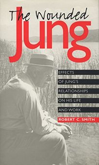 The Wounded Jung: Effects of Jungs Relationships on His Life and Work