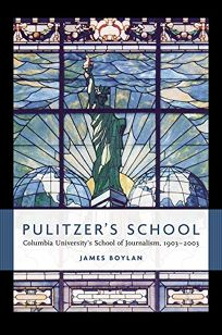 PULITZERS SCHOOL: Columbia Universitys School of Journalism