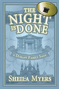 Fiction Book Review: The Night Is Done: A Durant Family Saga by Sheila Myers. CreateSpace, $12.99 trade paper (260p) ISBN 978-1-5487-3239-4