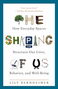 The Shaping of Us: How Everyday Spaces Structure Our Lives